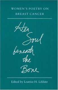 Her Soul Beneath the Bone: Womens Poetry on Breast Cancer