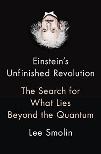 Nonfiction Book Review: Einstein's Unfinished Revolution: The Search for What Lies Beyond the Quantum by Lee Smolin. Penguin, $28 (352p) ISBN 978-1-59420-619-1