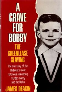 A Grave for Bobby: The Greenlease Slaying