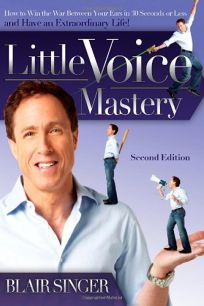 Little Voice Mastery: How to Win the War Between Your Ears in 30 Seconds or Less and Have an Extraordinary Life