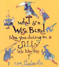 What Is a Wise Bird Like You Doing in a Silly Tale Like This?