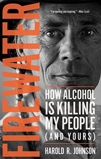 Firewater: How Alcohol Is Killing My People and Yours