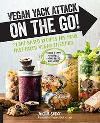 Vegan Yack Attack on-the-Go! Plant-Based Recipes for Your Fast-Paced Vegan Lifestyle