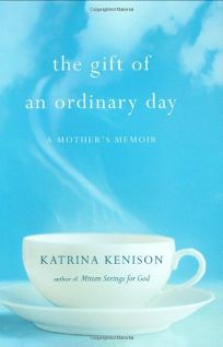 The Gift of an Ordinary Day: A Mothers Memoir