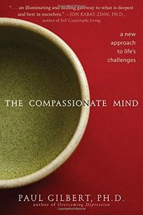 The Compassionate Mind: A New Approach to Lifes Challenges