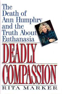 Deadly Compassion: The Death of Ann Humphry and the Truth about Euthanasia