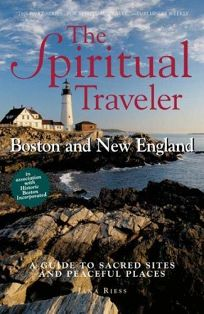 THE SPIRITUAL TRAVELER: Boston and New England: A Guide to Sacred Sites and Peaceful Places