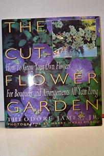 The Cut-Flower Garden: How to Grow Your Own Flowers for Bouquets and Arrangements All Year Long