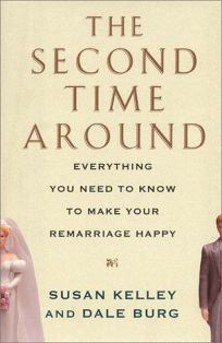 The Second Time Around: Everything You Need to Know to Make Your Remarriage Happy