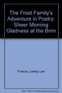 The Frost Familys Adventure in Poetry: Sheer Morning Gladness at the Brim