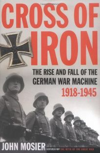 Cross of Iron: The Rise and Fall of the German War Machine