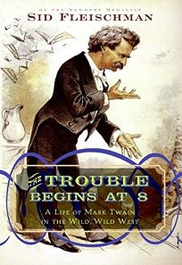 The Trouble Begins at 8: A Life of Mark Twain in the Wild