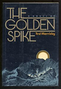 The Golden Spike: A Novel by