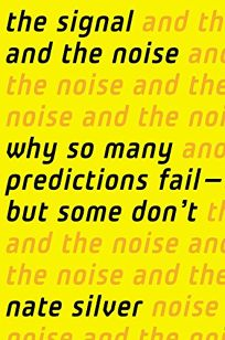 The Signal and the Noise: Why So Many Predictions Fail%E2%80%94but Some Dont