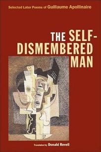 The Self-Dismembered Man: Selected Later Poems of Guillaume Apollinaire