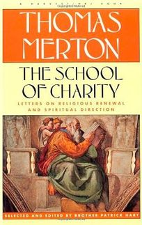 The School of Charity: The Letters of Thomas Merton on Religious Renewal and Spiritual Direction