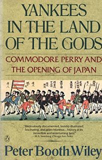 Yankees in the Lland of the Ggods: Commodore Perry and the Opening of Japan