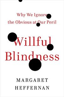Willful Blindness: Why We Ignore the Obvious at Our Peril