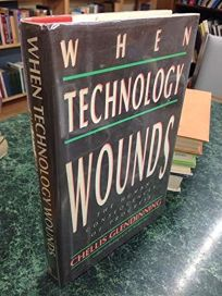 When Technology Wounds: The Human Consequences of Progress