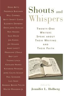 Shouts and Whispers: Twenty-One Writers Speak About Their Writing and Their Faith