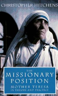 The Missionary Position: Mother Teresa in Theory and Practice