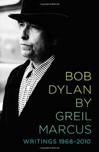 Bob Dylan by Greil Marcus: Writings 1968 – 2010