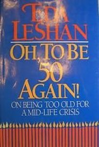 Oh to Be Fifty Again!