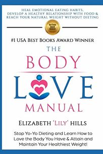 The Body Love Manual: How to Love the Body You Have as You Create the Body You Want