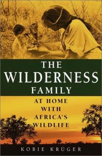 THE WILDERNESS FAMILY: At Home with Africas Wildlife