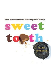 Sweet Tooth: The Bittersweet History of Candy