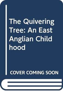 The Quivering Tree: An East Anglian Childhood