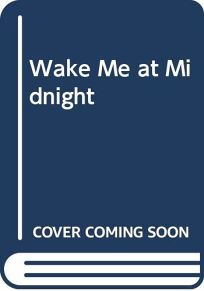 Wake Me at Midnight: 9