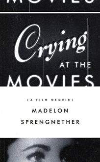 CRYING AT THE MOVIES: A Film Memoir