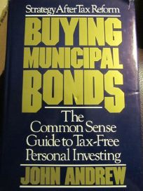 Buying Municipal Bonds: The Common Sense Guide to Tax-Free Personal Investing