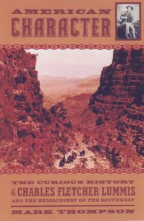 American Character: The Curious Life of Charles Fletcher Lummis and the ....