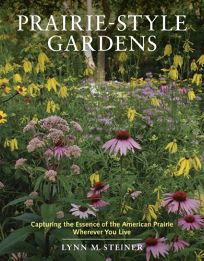Prairie Style Gardens: Capturing the Essence of the American Prairie Wherever You Live