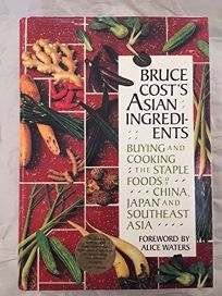 Bruce Costs Asian Ingredients: Buying and Cooking the Staple Foods of China
