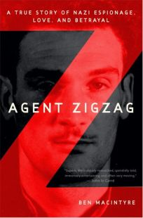 Agent Zigzag: A True Story of Nazi Espionage