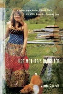 Her Mothers Daughter: A Memoir of the Mother I Never Knew and of My Daughter