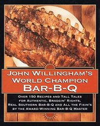 John Willinghams World Champion Bar-B-Q: Over 150 Recipes and Tall Tales for Authentic...
