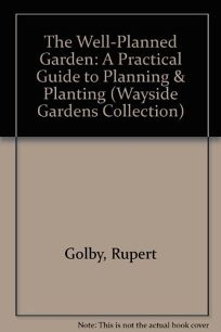 The Well-Planned Garden: A Practical Guide to Planning and Planting