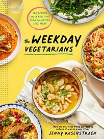 The Weekday Vegetarians: 100 Recipes and a Real-Life Plan for Eating Less Meat
