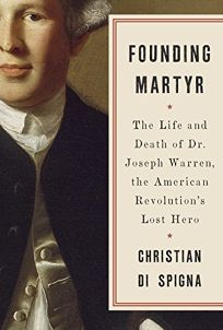 Founding Martyr: The Life and Death of Dr. Joseph Warren