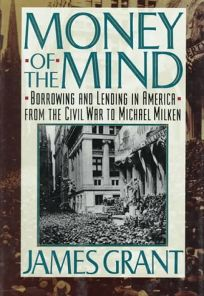 Money of the Mind: Borrowing and Lending in America from the Civil War to Michael Milken