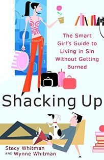SHACKING UP: The Smart Girls Guide to Living in Sin Without Getting Burned