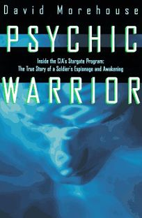 Psychic Warrior: Inside the CIAs Stargate Program: The True Story of a Soldiers Espionage and Awakening