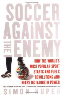 Soccer Against the Enemy: How the Worlds Most Popular Sport Starts and Stops Wars