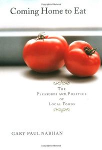 COMING HOME TO EAT: The Pleasure and Politics of Local Foods