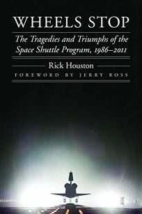 Wheels Stop: The Tragedies and Triumphs of the Space Shuttle Program