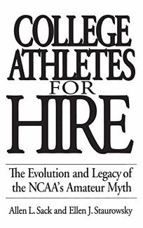 College Athletes for Hire: The Evolution and Legacy of the NCAAs Amateur Myth